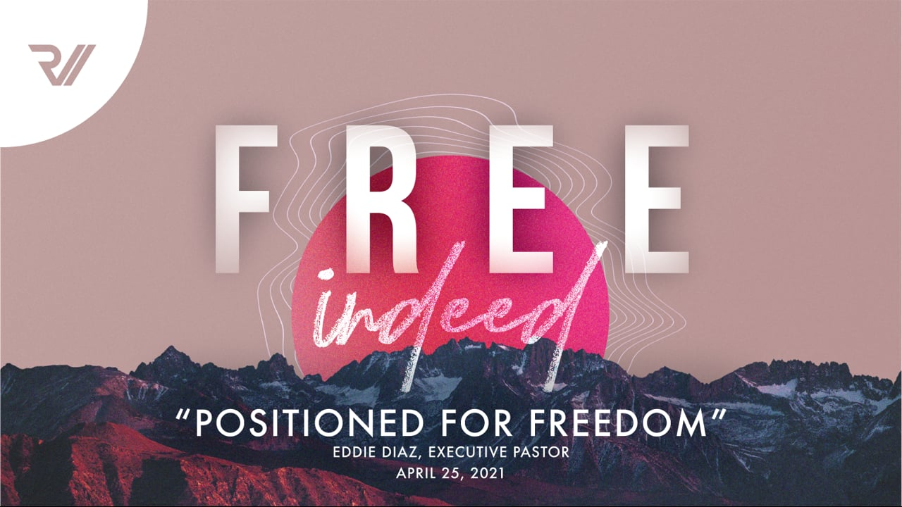 """Free Indeed   """"Positioned for Freedom""""   Eddie Diaz, Executive Pastor"""