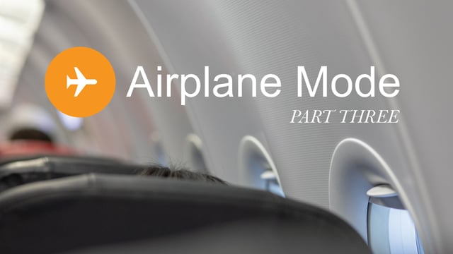 Airplane Mode | Part 3 | 4-25-21
