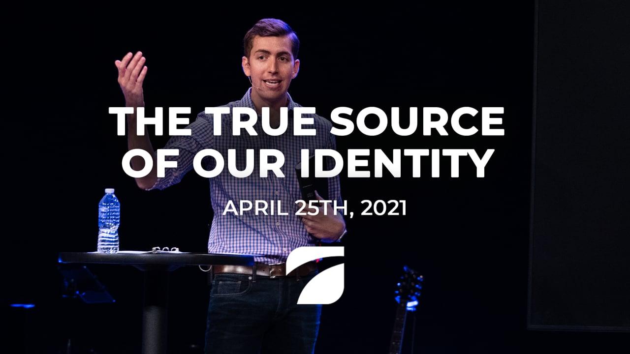 The True Source of Our Identity - Pastor John Antonucci (April 25th, 2021)