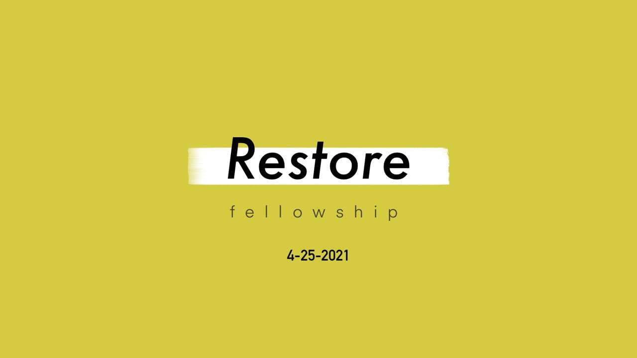 4_25_21 Restore Fellowship Sunday Service
