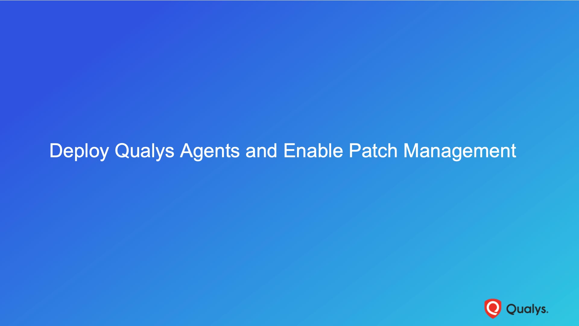 Deploy Qualys Agents and Enable Patch Management