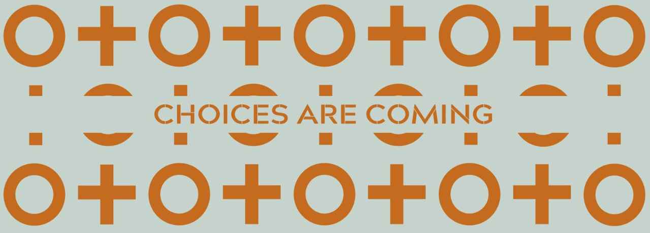 Choices are coming - part 4 of the 'your world has changed' series.
