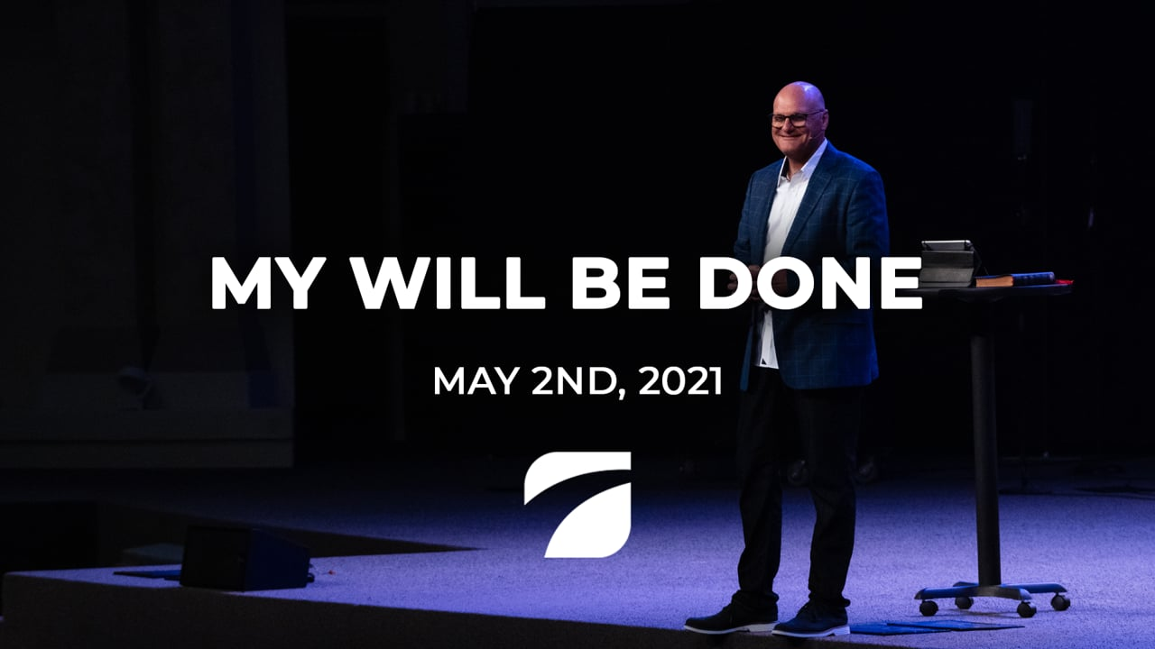 My Will Be Done - Pastor Willy Rice (May 2nd, 2021)