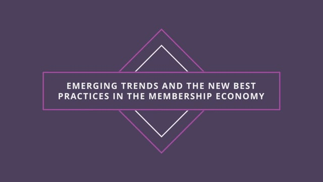 Emerging Trends and the New Best Practices in the Membership Economy