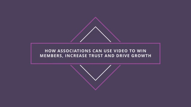 How Associations Can Use Video to Win Members, Increase Trust and Drive Growth in the Digital Age