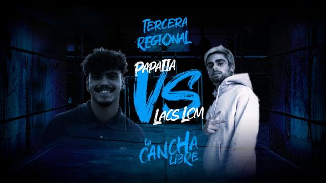 La Cancha Libre | Semifinal | Lacs LCM vs Papaiia