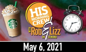 Rob & Lizz On Demand: Thursday, May 6, 2021