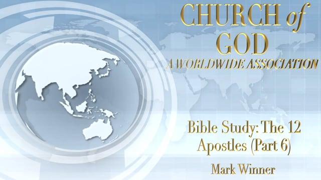Bible Study: The 12 Apostles (Part 6)
