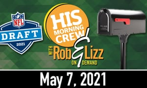 Rob & Lizz On Demand: Friday, May 7, 2021