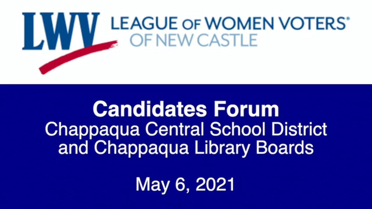 LWV Candidate Forum CCSD & Chappaqua Library Boards 5/6/21