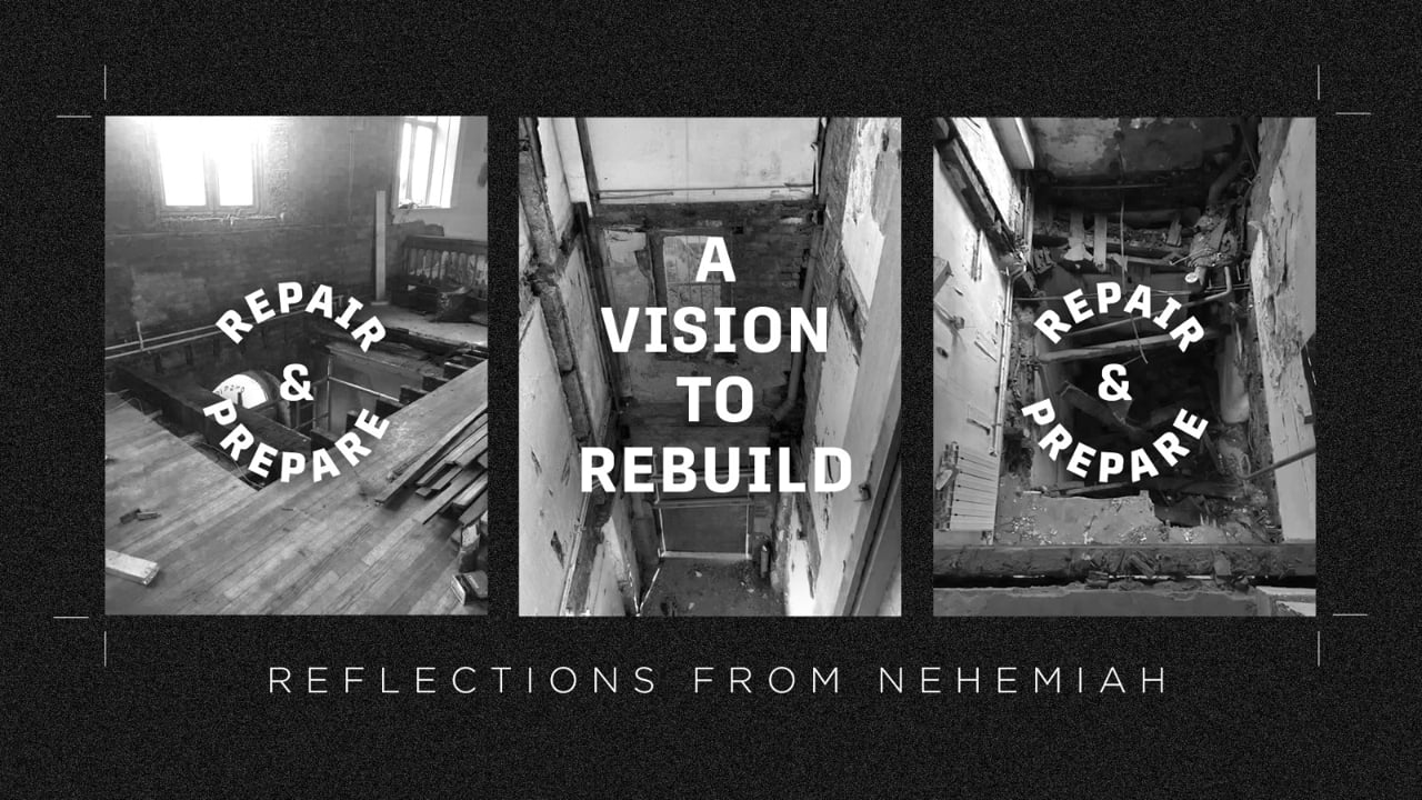 Vision to Rebuild - Repair & Prepare series part 1, reflections from the book of Nehemiah