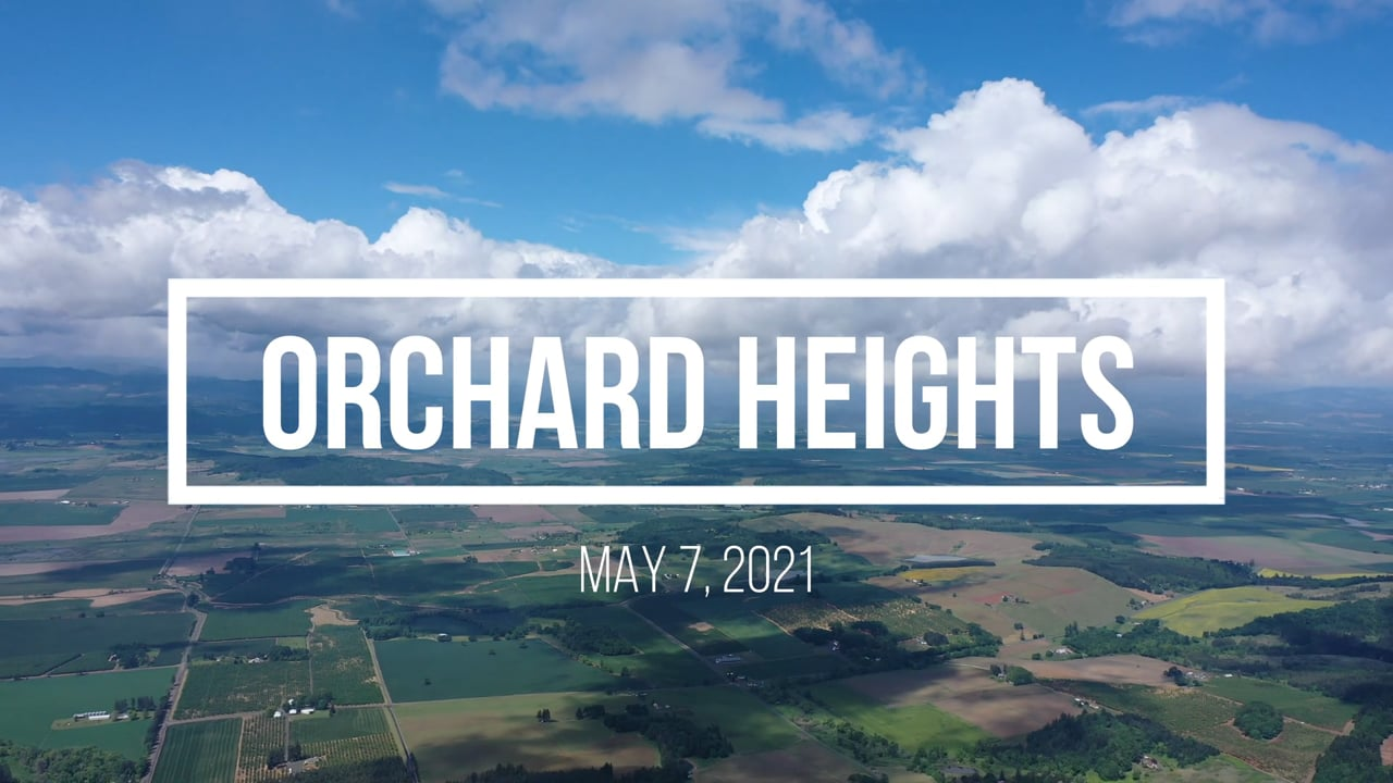 Orchard Heights May 7, 2021