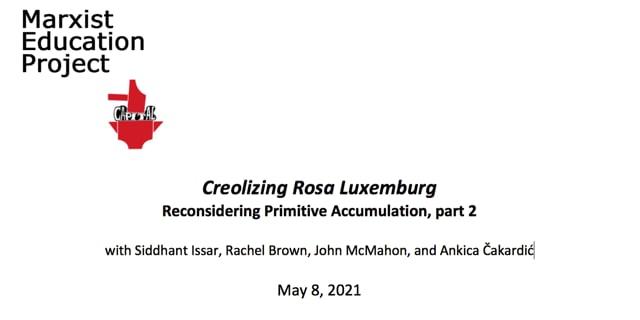 Creolizing Rosa Luxemburg 5:  Primitive Accumulation II - May 8 2021