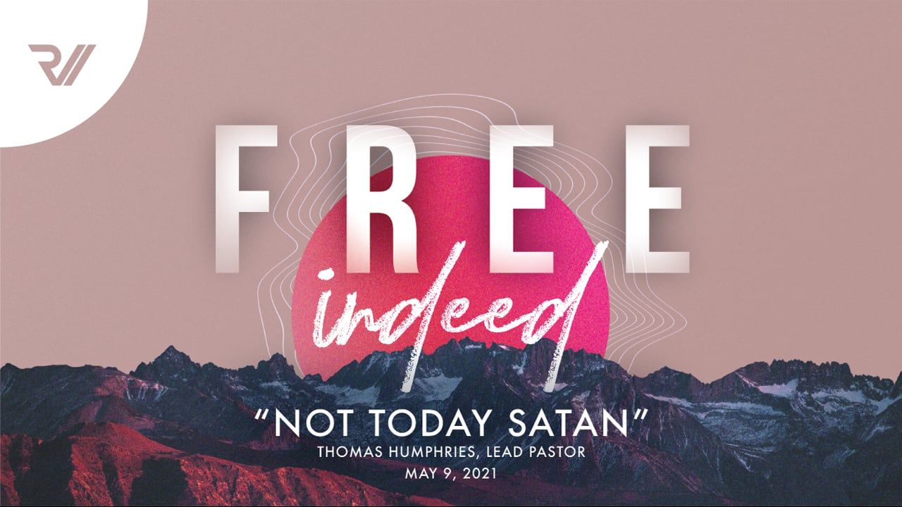 """Free Indeed   """"Not Today Satan""""   Thomas Humphries, Lead Pastor"""