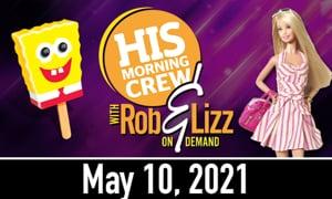 Rob & Lizz On Demand: Monday, May 10, 2021