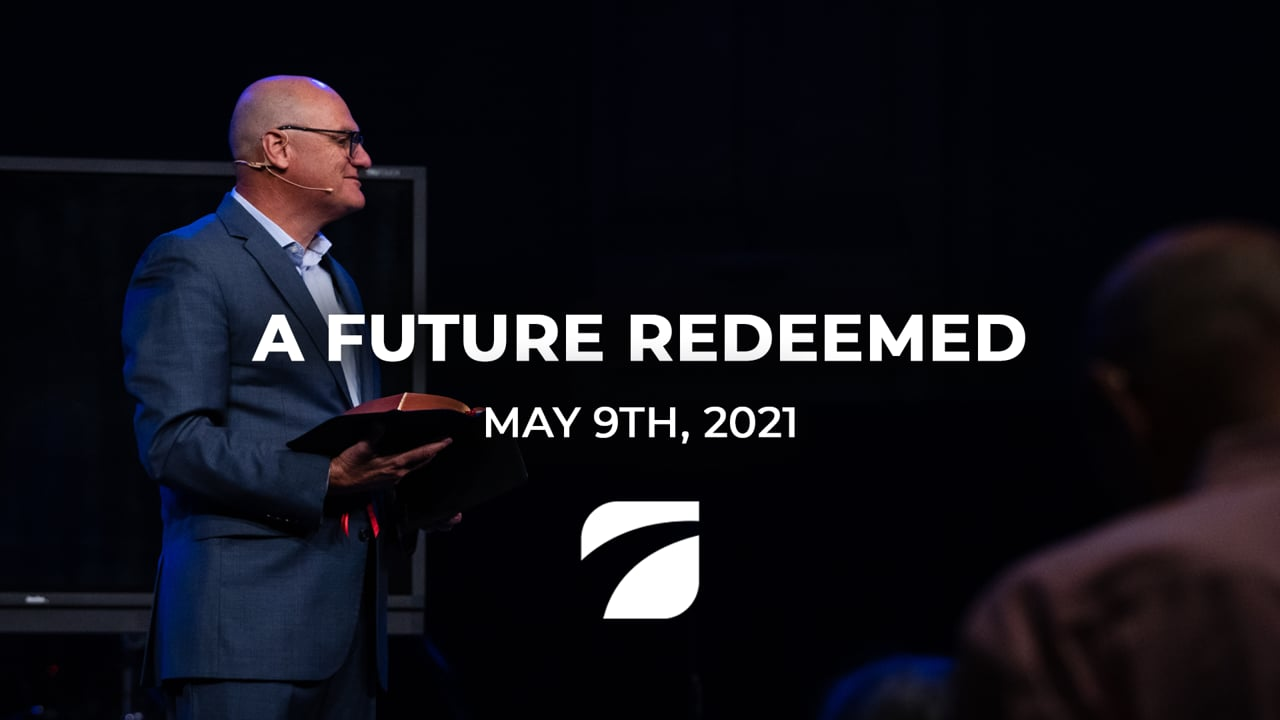 A Future Redeemed - Pastor Willy Rice (May 9th, 2021)