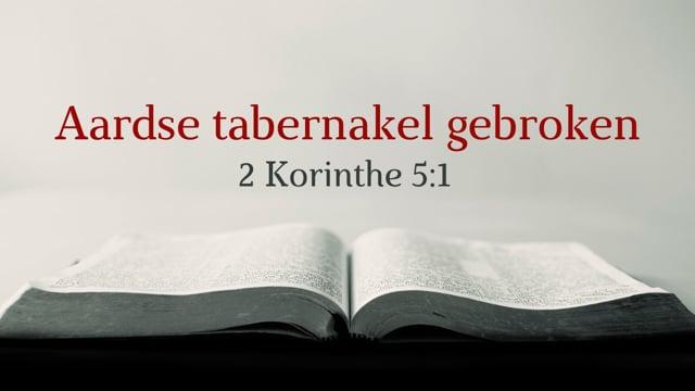 Preek 2 Korinthe 5:1: Aardse tabernakel gebroken | Ds. J. IJsselstein