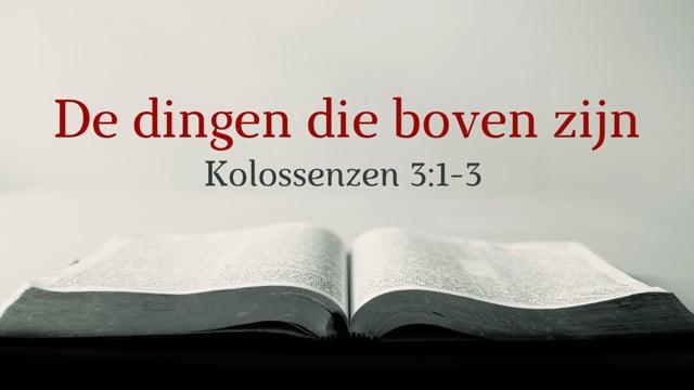 Preek Kolossenzen 3: Zoek de dingen die boven zijn   Ds. J. IJsselstein