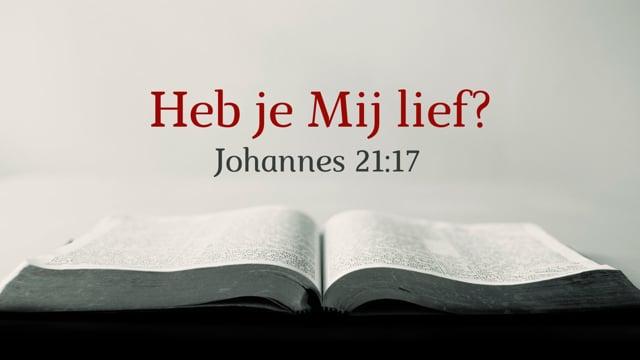 Preek Johannes 21: Heb jij Mij lief?   Ds. J. IJsselstein