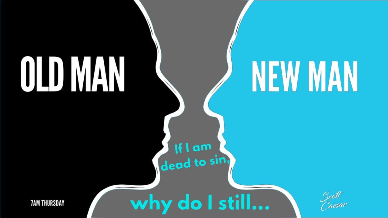 Old Man New Man:  Why Do I Still..