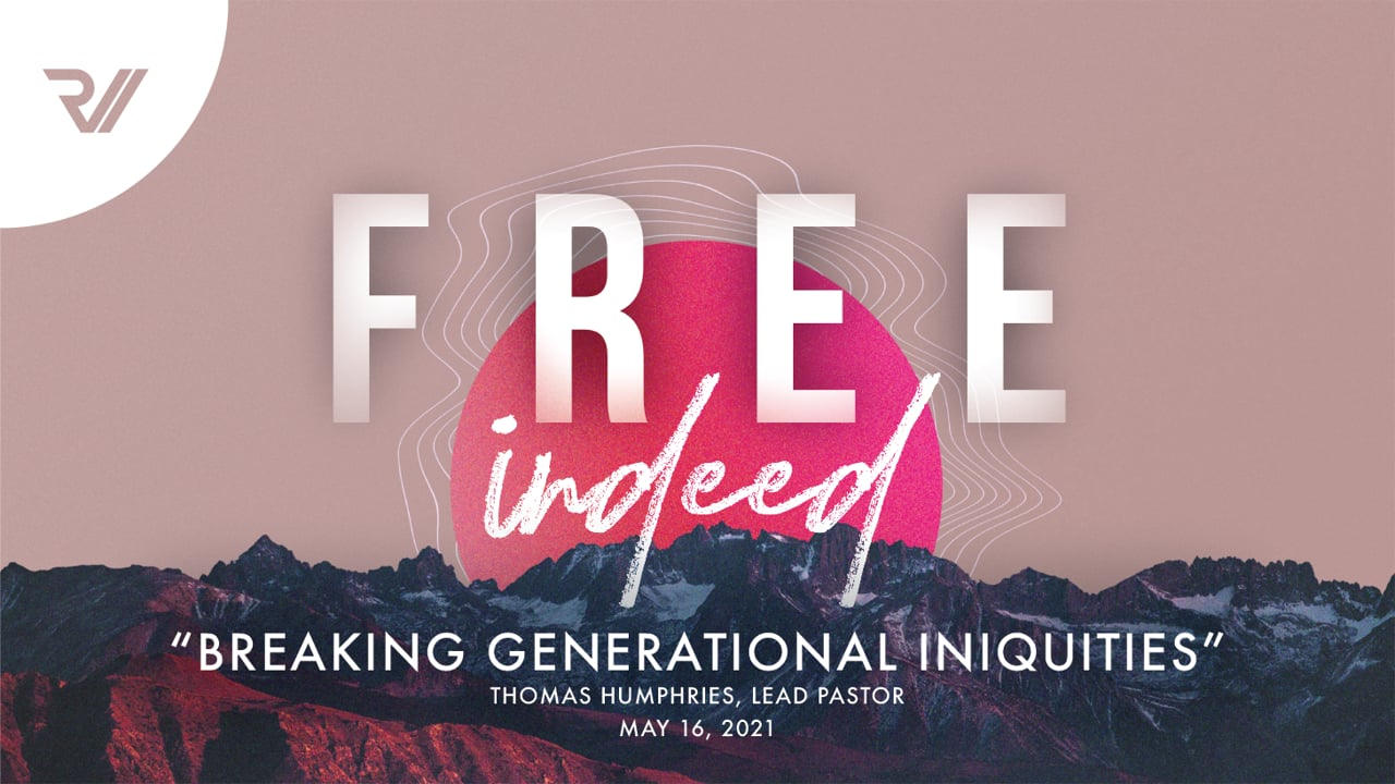 """Free Indeed   """"Breaking Generational Iniquities""""   Thomas Humphries, Lead Pastor"""