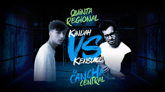 La Cancha Central | Cuartos | Kindah vs Kensuke