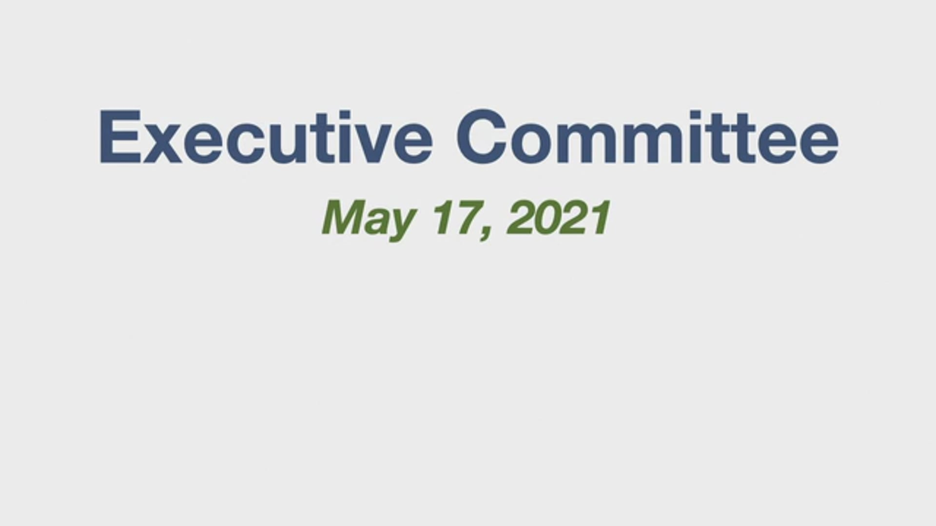 May 17, 2021 Executive Committee