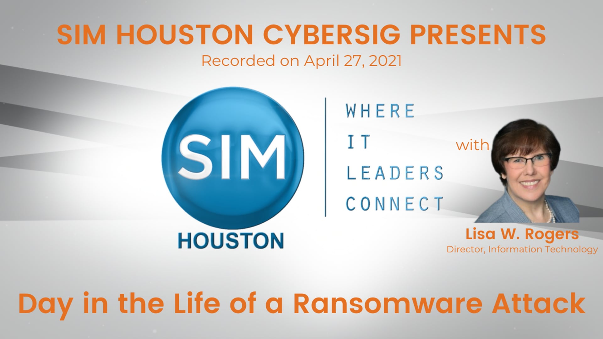 SIM Houston Cyber SIG Presents: A Day in the Life of a Ransomware Attack with Lisa W. Rogers