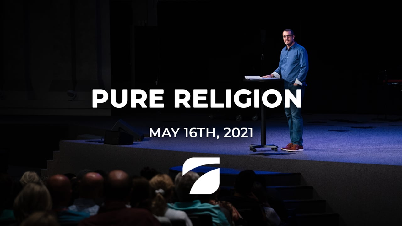 Pure Religion - Pastor Ron Cooney (May 16th, 2021)