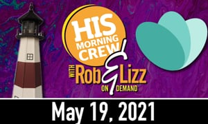 Rob & Lizz On Demand: Wednesday, May 19, 2021