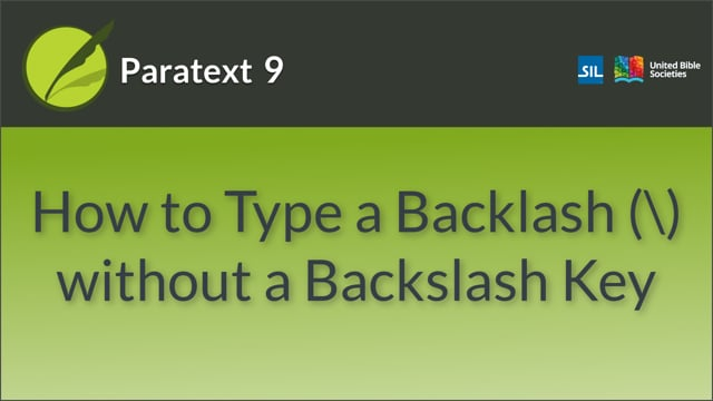 How to type backslash if missing from your keyboard (9.0 1.2.3)
