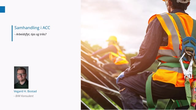 Lanseringsseminar 2021 BIM: Samhandling i BIM 360 og ACC arbeidsfly tips og triks