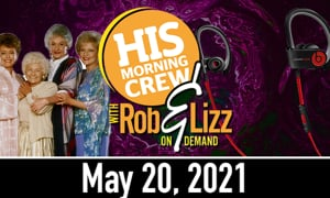 Rob & Lizz On Demand: Thursday, May 20, 2021