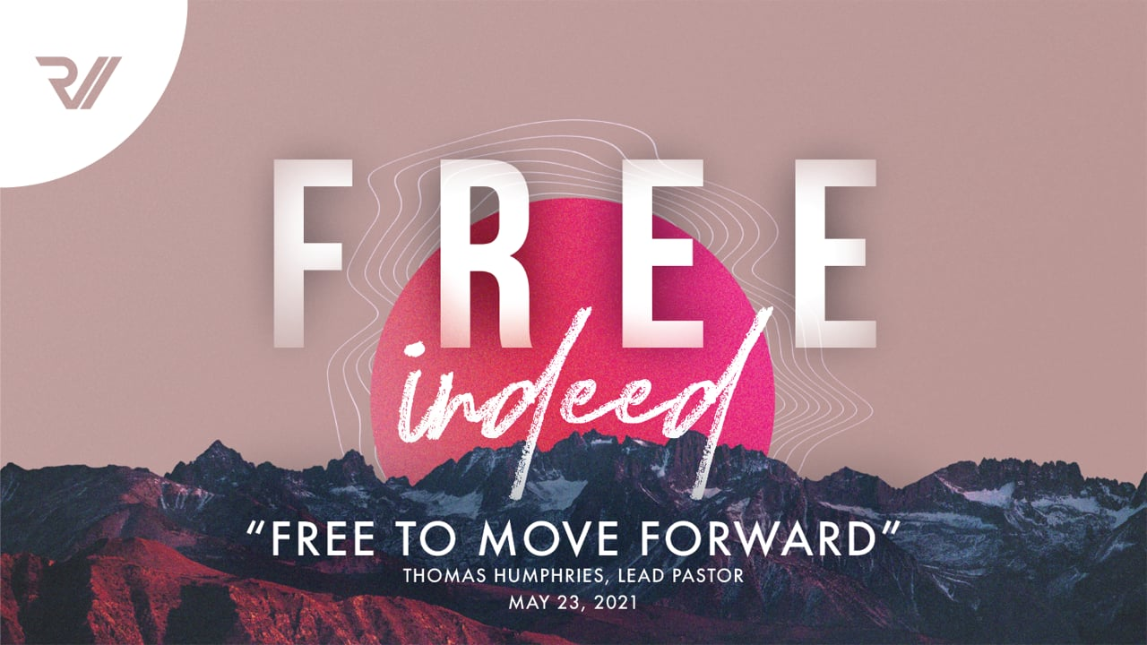 """Free Indeed   """"Free to Move Forward""""   Thomas Humphries, Lead Pastor"""
