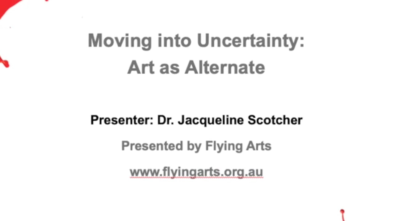 Moving Into Uncertainty - Art As Alternate with Dr Jacqueline Scotcher