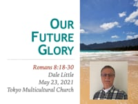 Rom. 8:18-30. Our Future Glory. May 2021.