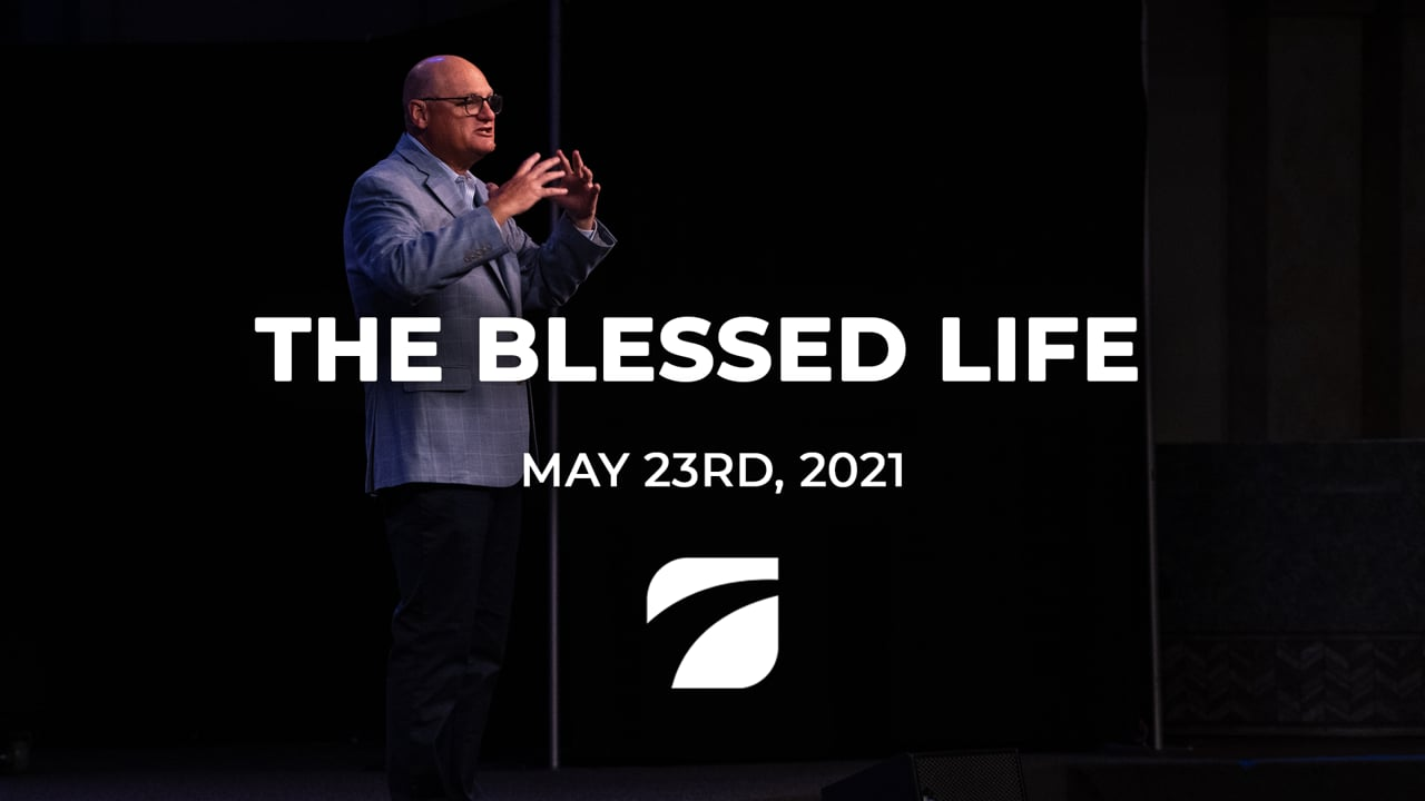 The Blessed Life - Pastor Willy Rice (May 23rd, 2021)