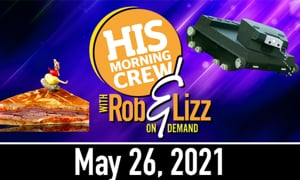 Rob and Lizz On Demand May 26, 2021