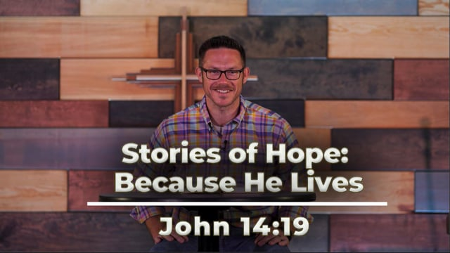 May 28, 2021 | Stories of Hope: Because He Lives | John 14:19