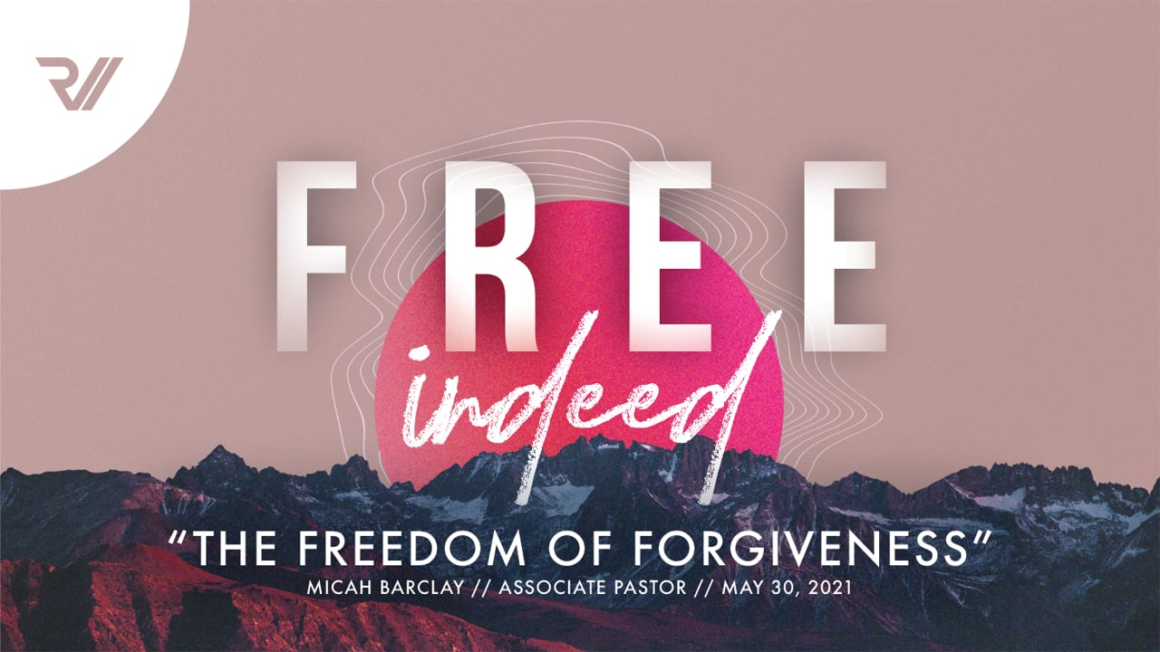 """Free Indeed   """"The Freedom of Forgiveness""""   Micah Barclay, Associate Pastor"""