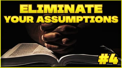 How To Study The Bible: Eliminate Your Assumptions