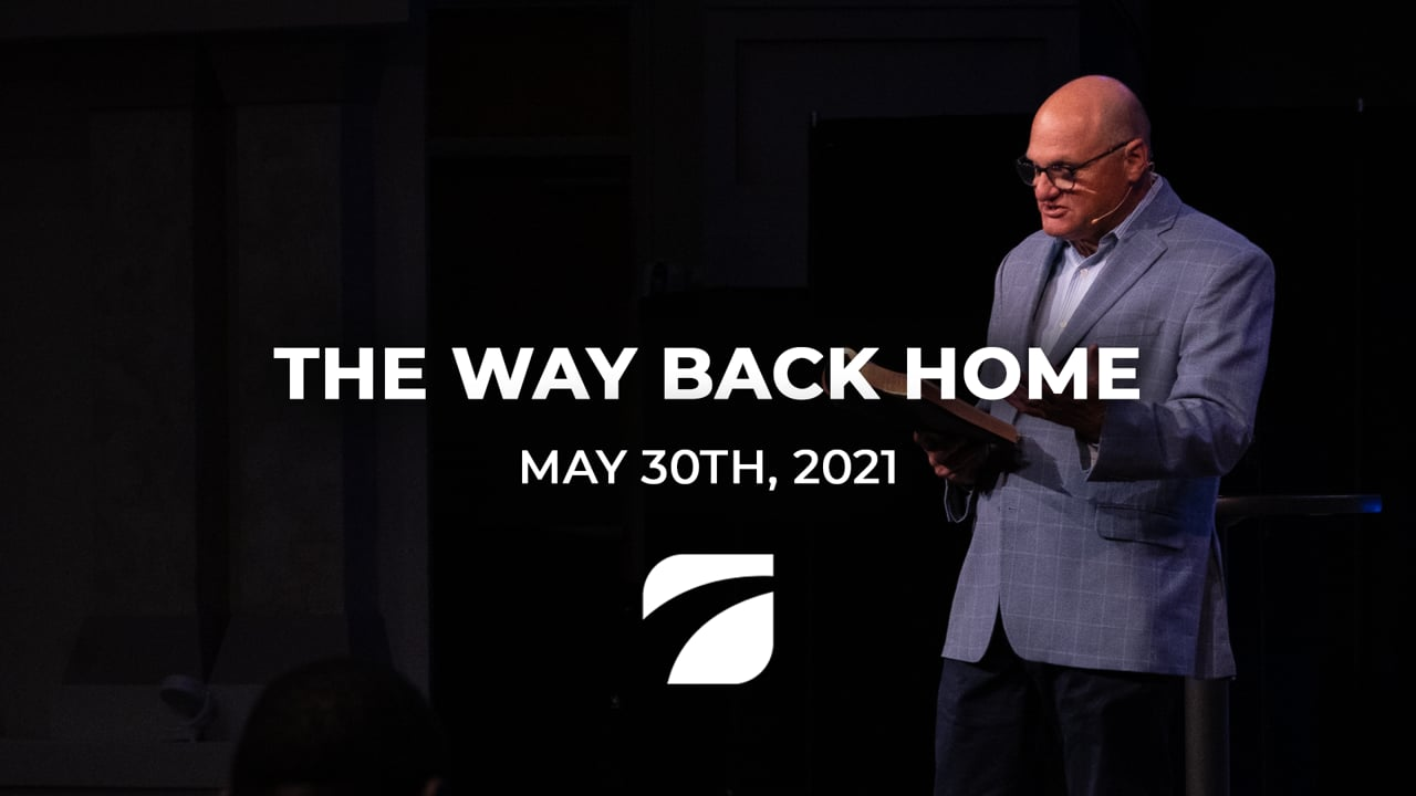 The Way Back Home - Pastor Willy Rice (May 30th, 2021)