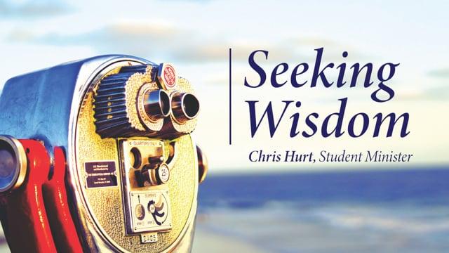 Seeking Wisdom | 5-30-21