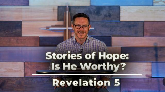 "June 4, 2021 | ""Stories of Hope: Is He Worthy?"" | Revelation 5"