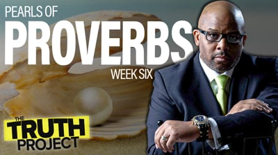 The Truth Project: Pearls of Proverbs Discussion Ep 6