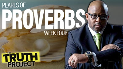 The Truth Project: Pearls of Proverbs Discussion Ep 4
