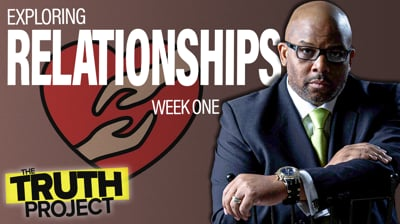 The Truth Project: Relationships Discussion Ep 1