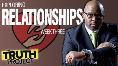 The Truth Project: Relationships Discussion Ep 3