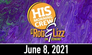 Rob and Lizz On Demand June 8, 2021