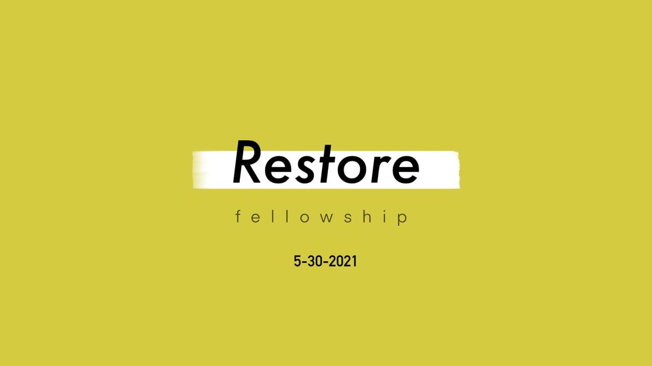 5_30_21 Restore Fellowship Sunday Service